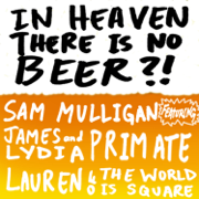 In Heaven There Is No Beer?! - Sam Mulligan