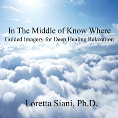 In the Middle of Know Where: Guided Imagery for Deep Healing Relaxation (Unabridged)