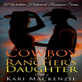 The Cowboy and the Rancher's Daughter, Part 2: A Western Historical Romance Series (Unabridged) - Kari Mackenzie mp3 listen download