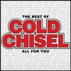 The Best of Cold Chisel - All For You, Cold Chisel