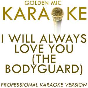 Golden Mic Karaoke - I Will Always Love You (The Bodyguard) (In the Style of Dolly Parton) [Karaoke Version]