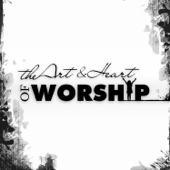 The Art & Heart Of Worship
