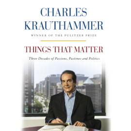 Things That Matter: Three Decades of Passions, Pastimes and Politics (Unabridged) - Charles Krauthammer mp3 download