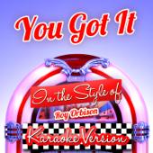 You Got It (In the Style of Roy Orbison) [Karaoke Version]