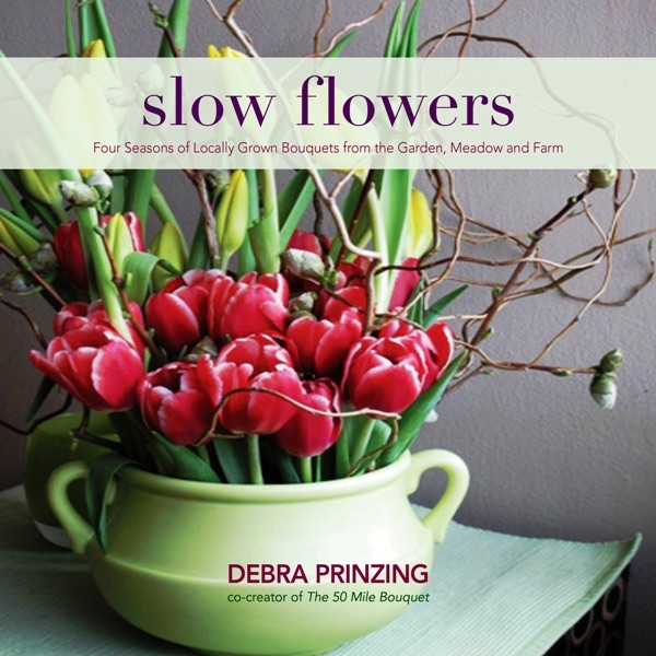 SLOW FLOWERS with Debra Prinzing