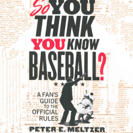 So You Think You Know Baseball?: A Fan's Guide to the Official Rules (Unabridged) audiobook