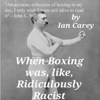 Ian Carey - When Boxing Was, Like, Ridiculously Racist (Unabridged)  artwork