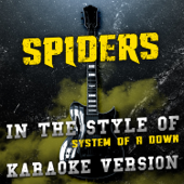 Spiders (In the Style of System of a Down) [Karaoke Version]
