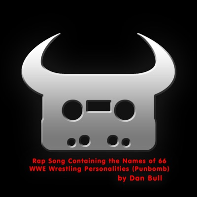 Rap Song Containing the Names of 66 WWE Wrestling Personalities (Punbomb) - Single - Dan Bull