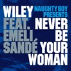 Never Be Your Woman (Naughty Boy Presents) [feat. Emeli Sandé] – EP