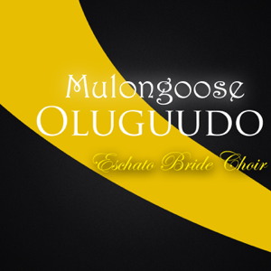 Eschatos Bride Choir - Mulongoose Oluguudo