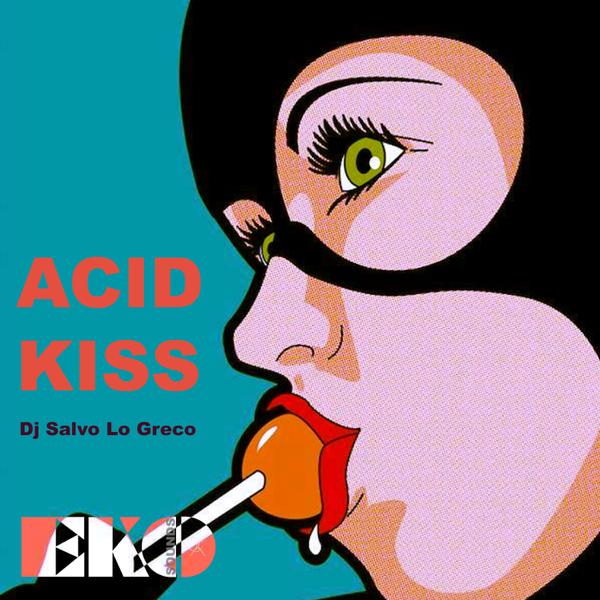 Acid Kiss - Single by DJ Salvo Lo Greco