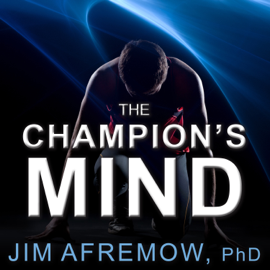 The Champion's Mind: How Great Athletes Think, Train, And Thrive (Unabridged) audiobook