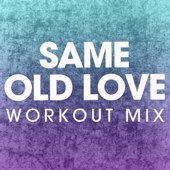 Same Old Love (Extended Workout Mix) - Power Music Workout
