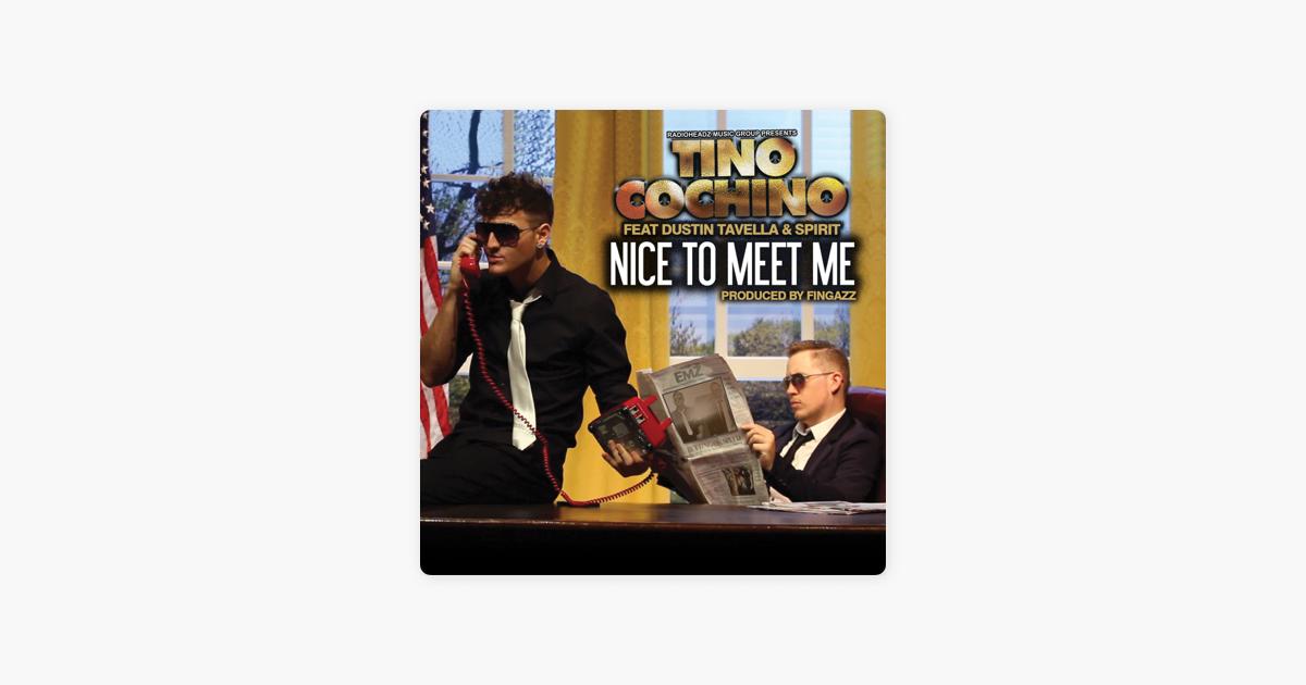 Nice to Meet Me (feat  Dustin Tavella & Spirit) - Single by Tino Cochino
