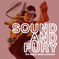 Podcast cover art for SOUND AND FURY: The Angry Asian Podcast