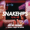 All My Friends (feat. Tinashe & Chance The Rapper) - Snakehips
