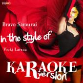 Bravo Samurai (In the Style of Vicki Larraz) [Karaoke Version]