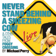 Never Stand Behind a Sneezing Cow: & Other Tales from Foggy Crossing