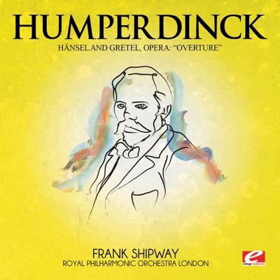 Humperdinck: Overture from Hänsel and Gretel, Opera (Digitally Remastered) - Single - Royal Philharmonic Orchestra