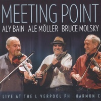 Meeting Point - Live at the Liverpool Philharmonic by Aly Bain, Ale Möller & Bruce Molsky on Apple Music
