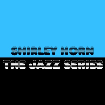 The Jazz Series - Shirley Horn