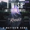 I Wish (My Taylor Swift) - Single, The Knocks & Matthew Koma