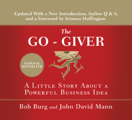 The Go-Giver, Expanded Edition: A Little Story About a Powerful Business Idea (Unabridged) - Bob Burg & John David Mann MP3 Download