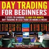 Day Trading for Beginners: 7 Steps to Earning $2,000 per Month: Day Trading in Less Than 20 Hours a Week (Unabridged)