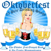 Oktoberfest  75 German Beer Drinking Songs-The Oktoberfest Oompah Band & Die Tiroler Blasmusikanten