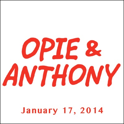 Opie & Anthony, January 17, 2014