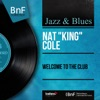Welcome to the Club (Stereo Version) [feat. Dave Cavanaugh Orchestra], Nat