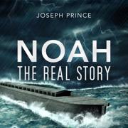Noah: The Real Story - Joseph Prince - Joseph Prince