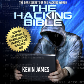The Hacking Bible: The Dark Secrets of the Hacking World: How You Can Become a Hacking Monster, Undetected and in the Best Way (Unabridged) audiobook