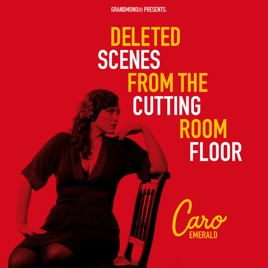 Deleted Scenes from the Cutting Room Floor by Caro Emerald on ...
