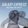 Buy Walking On Empty (Deluxe Edition) by Galaxy Express on iTunes (搖滾)