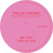 The Juan MacLean - Get Down (With My Love)