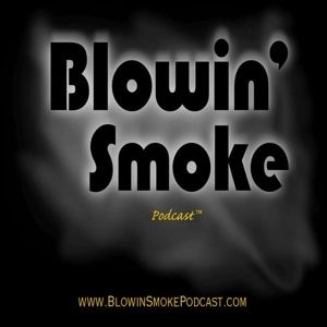 The Blowin' Smoke Podcast