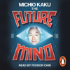 Michio Kaku - The Future of the Mind: The Scientific Quest to Understand, Enhance and Empower the Mind (Unabridged) Grafik
