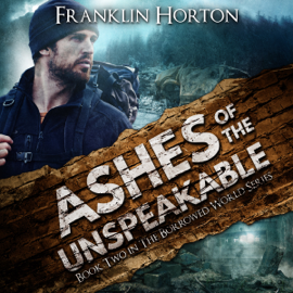 Ashes of the Unspeakable: The Borrowed World Series, Book Two (Unabridged) audiobook