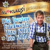 Almklausi präsentiert - Die besten Edelweiß Hits 2013 bis 2014 (Ein Prosit der Gemütlichkeit auf die Oktoberfest Wiesn Schlager Party in Lederhosen)