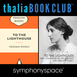 Thalia Book Club: To the Lighthouse by Virginia Woolf, with Jennifer Egan, Siri Hustvedt, And Margot Livesey audiobook