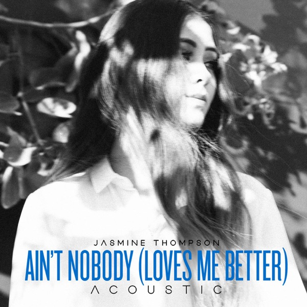 Ain't Nobody (Loves Me Better) [Acoustic]