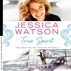 True Spirit: The Aussie girl who took on the world (Unabridged)