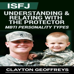 ISFJ: Understanding & Relating with the Protector: MBTI Personality Types (Unabridged)