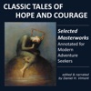 Classic Tales of Hope and Courage: Selected Masterworks, Annotated for Modern Adventure Seekers (Unabridged)