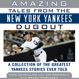 Amazing Tales from the New York Yankees Dugout: A Collection of the Greatest Yankees Stories Ever Told (Unabridged) audiobook