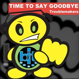 time to say goodbye single by troublemakers on apple music