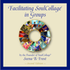 Facilitating SoulCollage - Seena B. Frost
