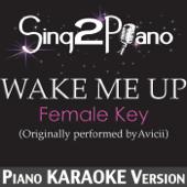 Wake Me Up (Female Key) [Originally Performed By Avicii] [Piano Karaoke Version]